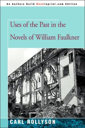 Uses of the Past in the Novels of William Faulkner book written by Carl Rollyson