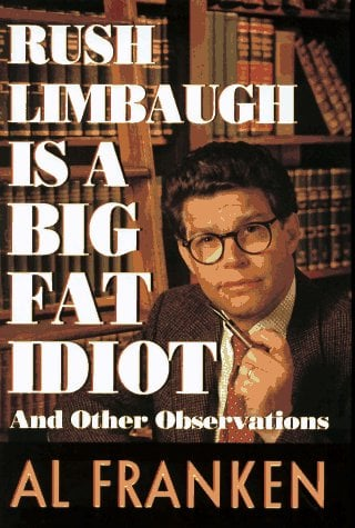 Rush Limbaugh is a big fat idiot and other observations written by Al Franken