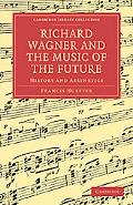 Richard Wagner and the Music of the Future: History and Aesthetics (Cambridge Library Collec... written by Francis Hueffer