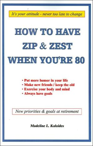 How to Have Zip and Zest when You're 80: The Little things in Life All Count book written by Madeline L. Kaloides