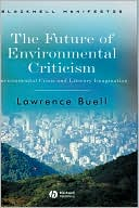 Future Of Environmental Critism book written by Buell