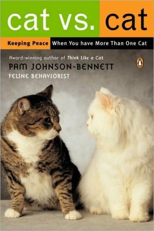 Cat vs. Cat: Keeping Peace When You Have More Than One Cat book written by Pam Johnson-Bennett
