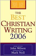 The Best Christian Writing 2006 book written by John Wilson
