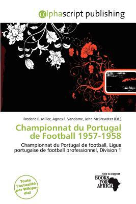 Championnat Du Portugal de Football 1957-1958 written by Frederic P. Miller