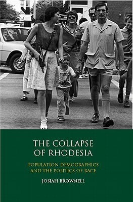 The Collapse of Rhodesia: Population Demographics and the Politics of Race book written by Josiah Brownell