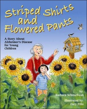 Striped Shirts and Flowered Pants: A Story about Alzheimer's Disease for Young Children book written by Barbara Schnurbush
