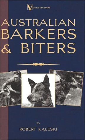 Australian Barkers and Biters: Australian Cattle Dog book written by Robert Kaleski