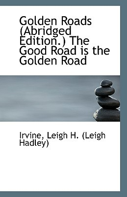 Golden Roads (Abridged Edition.) the Good Road Is the Golden Road book written by Leigh H. (Leigh Hadley), Irvine
