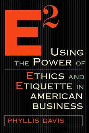 E2: The Power of Etiquette and Ethics in American Business book written by Phyllis Davis