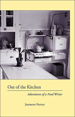 Out of the Kitchen: Adventures of a Food Writer book written by Jeannette Ferrary