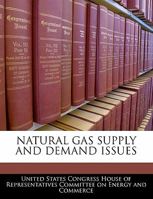 Natural Gas Supply and Demand Issues written by United States Congress House of Represen