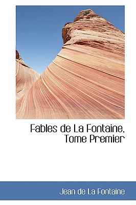 Fables de La Fontaine, Tome Premier book written by de La Fontaine, Jean