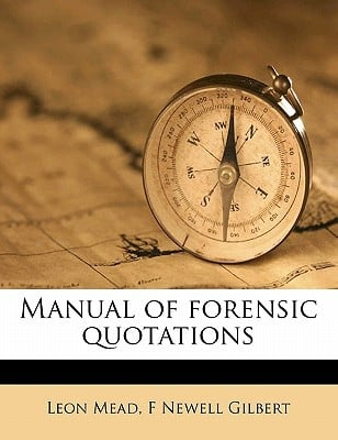 Manual of Forensic Quotations written by Mead, Leon , Gilbert, F. Newell
