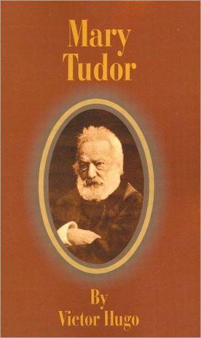 Mary Tudor book written by Victor Hugo
