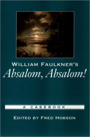 William Faulkner's Absalom, Absalom! (Casebooks in Criticism Series): A Casebook book written by Fred Hobson