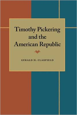 Timothy Pickering and the American Republic book written by Gerard H. Clarfield