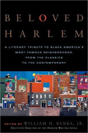 Beloved Harlem: A Literary Tribute to Black America's Most Famous Neighborhood, From the Classics to The Contemporary written by William H. Banks