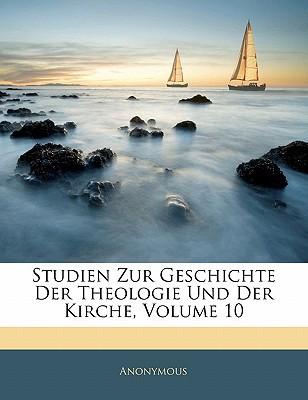 Studien Zur Geschichte Der Theologie Und Der Kirche, Volume 10 book written by Anonymous