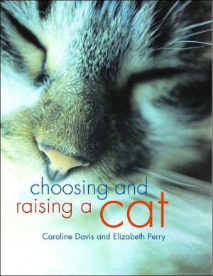 Choosing & Raising a Cat book written by Gwen Bailey