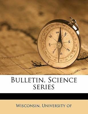 Bulletin. Science Series book written by WISCONSIN, UNIVERSIT , Wisconsin, University Of