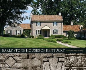 Early Stone Houses of Kentucky book written by Carolyn Murray-Wooley