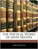 The Poetical Works Of John Milton book written by John Milton
