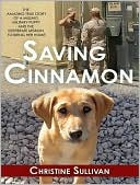 Saving Cinnamon: The Amazing True Story of a Missing Military Puppy and the Desperate Mission to Bring Her Home written by Christine Sullivan