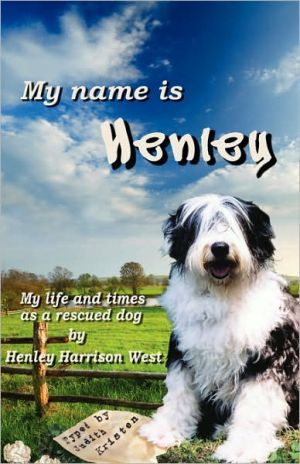 My Name is Henley: My Life and Times as a Rescued Dog book written by Judith Kristen
