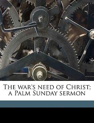 The War's Need of Christ; A Palm Sunday Sermon book written by Knapp, Shepherd