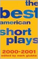 The Best American Short Plays 2000-2001 written by Mark Glubke
