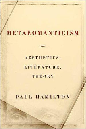 Metaromanticism: Aesthetics, Literature, Theory book written by Paul Hamilton