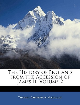 The History of England from the Accession of James Ii, Volume 2 book written by Thomas Babington Macaulay