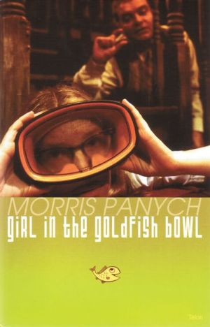 Girl in the Goldfish Bowl book written by Morris Panych