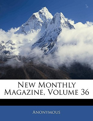 New Monthly Magazine, Volume 36 book written by Anonymous
