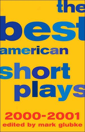 The Best American Short Plays 2000-2001 book written by Mark Glubke
