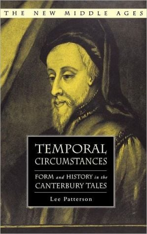 Temporal Circumstances: Form and History in the Canterbury Tales (The New Middle Ages Series) book written by Lee Patterson