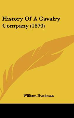 History Of A Cavalry Company (1870) written by William Hyndman