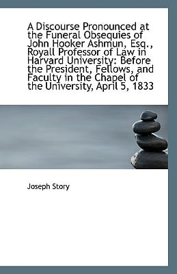 A Discourse Pronounced at the Funeral Obsequies of John Hooker Ashmun, Esq., Royall Professo... book written by Joseph Story