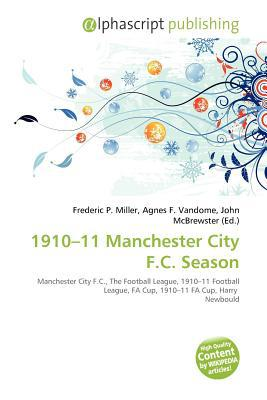 1910-11 Manchester City F.C. Season written by Frederic P. Miller
