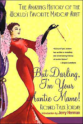 But Darling, I'm Your Auntie Mame!: The Amazing History of the World's Favorite Madcap Aunt book written by R.T. Richard Tyler Jordan