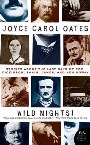 Wild Nights!: Stories about the Last Days of Poe, Dickinson, Twain, James, and Hemingway book written by Joyce Carol Oates