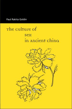 The Culture of Sex in Ancient China book written by Paul Rakita Goldin
