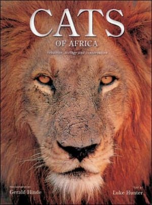 Cats of Africa: Behavior, Ecology, and Conservation book written by Luke Hunter