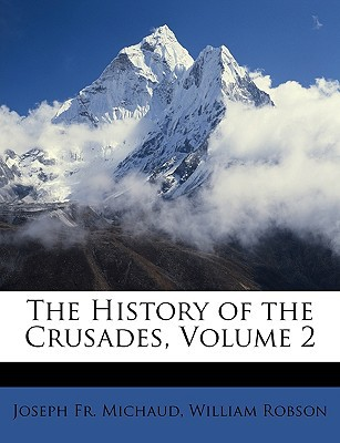 The History of the Crusades, Volume 2 book written by Michaud, Joseph Fr , Robson, William