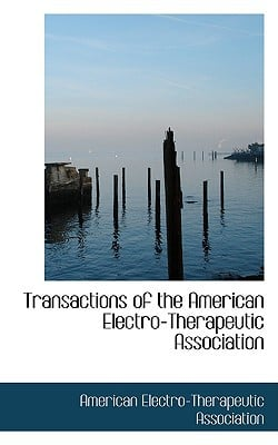 Transactions of the American Electro-Therapeutic Association written by Association, American Electro-Therapeu