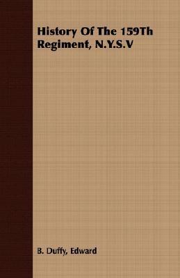History of the 159th Regiment, n Y S V book written by Edward B. Duffy