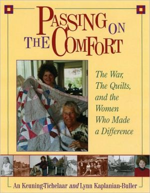 Passing on the Comfort: The War, the Quilts and the Women Who Made a Difference written by Lynn Kaplanian-Buller