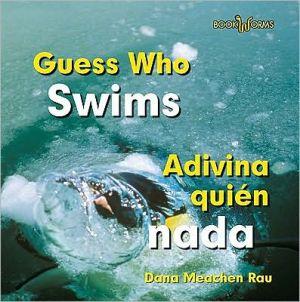 Guess Who Swims/Adivina Quien NADA book written by Dana Meachen Rau