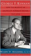 George F. Kennan and the Making of American Foreign Policy, 1947-1950 book written by Wilson D. Miscamble