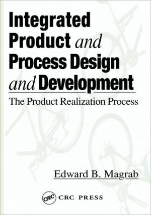 Integrated Product and Process Design and Development book written by Edward B. Magrab